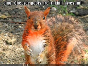 omg.. Cheezee poofs are frakkin' awesum!
