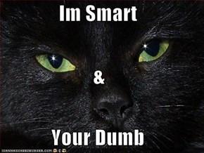Im Smart & Your Dumb