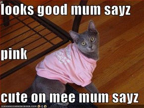 looks good mum sayz pink cute on mee mum sayz