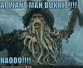 AI WANT MAH BUKKIT!!!!  NAOOO!!!!