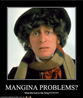 MANGINA PROBLEMS?