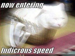 now entering  ludicrous speed