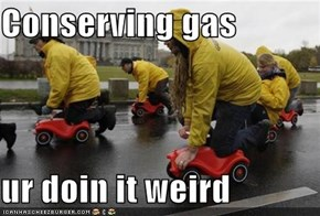 Conserving gas  ur doin it weird