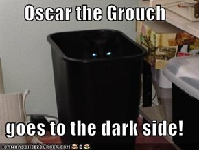 Oscar the Grouch  goes to the dark side!