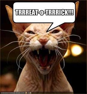 TRRREAT-o-TRRRICK!!!