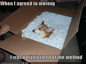 When I agreed to moving  I was not informed of the method