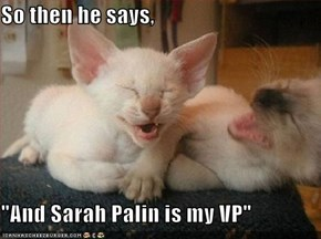 "So then he says,  ""And Sarah Palin is my VP"""