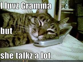 I luvz Gramma but she talkz a lot