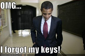 OMG...  I forgot my keys!