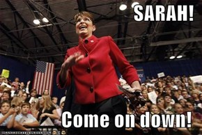 SARAH!  Come on down!