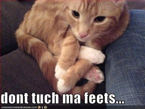 dont tuch ma feets...