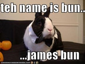 teh name is bun...  ...james bun