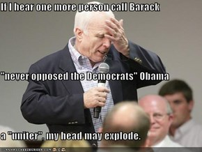 "If I hear one more person call Barack ""never opposed the Democrats"" Obama  a ""uniter"", my head may explode."