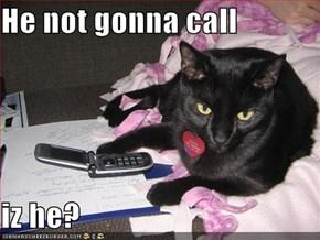 He not gonna call  iz he?