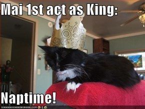 Mai 1st act as King:  Naptime!