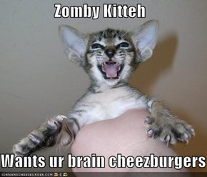 Zomby Kitteh  Wants ur brain cheezburgers