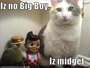 Iz no Big Boy.  Iz midget.