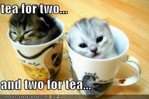 tea for two...  and two for tea...