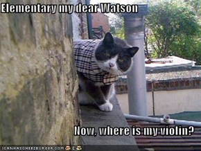 Elementary my dear Watson  Now, where is my violin?