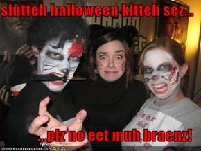 slutteh halloween kitteh sez...  ...plz no eet muh braenz!