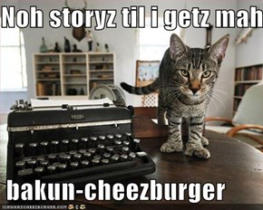 Noh storyz til i getz mah   bakun-cheezburger