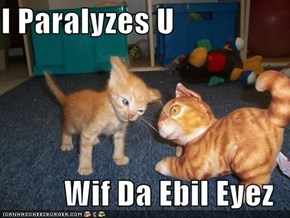 I Paralyzes U  Wif Da Ebil Eyez