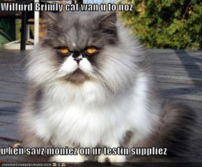 Wilfurd Brimly cat wan u to noz  u ken savz moniez on ur testin suppliez