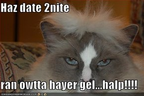 Haz date 2nite  ran owtta hayer gel...halp!!!!