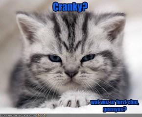 Cranky?
