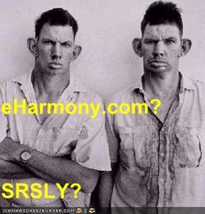 eHarmony.com? SRSLY?