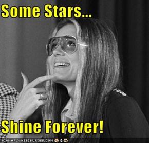 Some Stars...  Shine Forever!