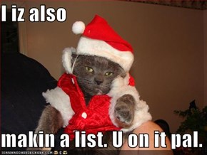 I iz also  makin a list. U on it pal.