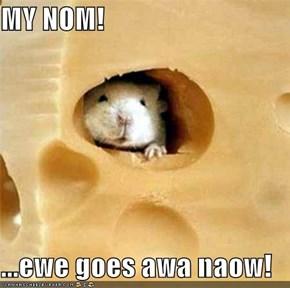 MY NOM!  ...ewe goes awa naow!