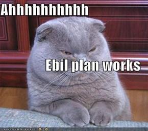 Ahhhhhhhhhh Ebil plan works