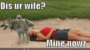 Dis ur wife?  Mine nowz