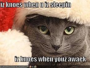 iz knoes when u iz sleepin  iz knoes when youz awaek