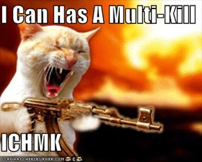 I Can Has A Multi-Kill  ICHMK