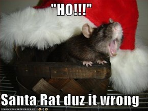 """HO!!!""  Santa Rat duz it wrong"