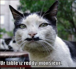 Ur table iz reddy, monsieur.