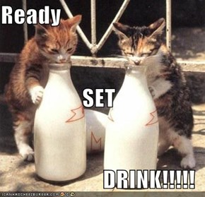 Ready SET DRINK!!!!!