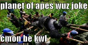 planet of apes wuz joke  cmon be kwl