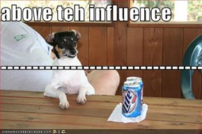 above teh influence ------------------------------------------