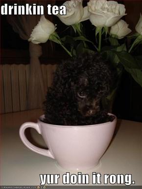drinkin tea  yur doin it rong.