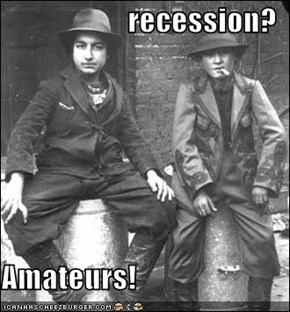 recession?  Amateurs!
