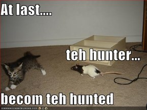 At last.... teh hunter... becom teh hunted