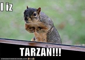 I iz   TARZAN!!!
