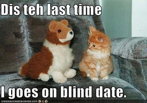 Dis teh last time  I goes on blind date.