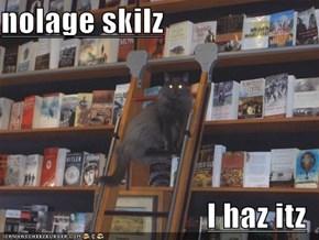 nolage skilz  I haz itz