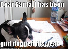 Dear Santa, I has been  gud doggeh dis year...