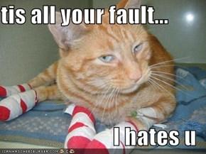 tis all your fault...  I hates u
